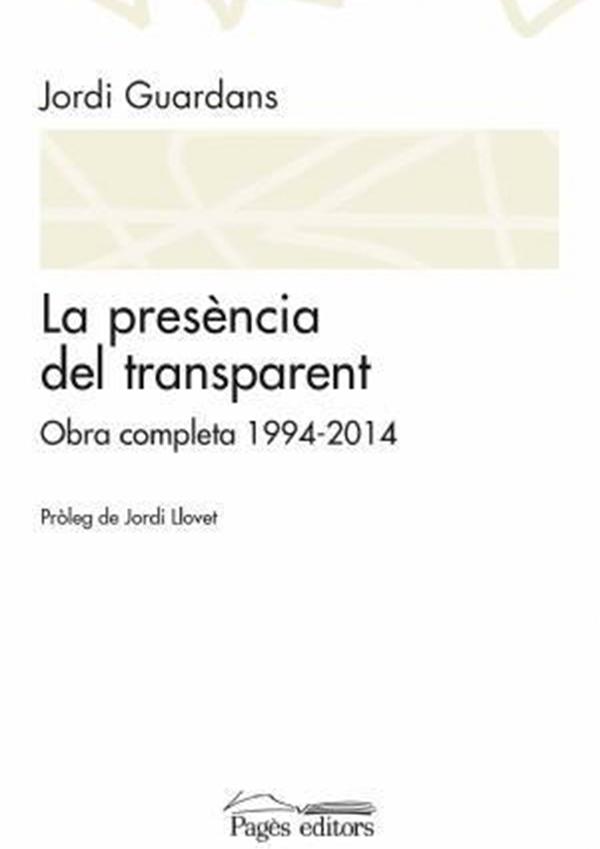 La presència del transparent. Obra completa 1994-2014